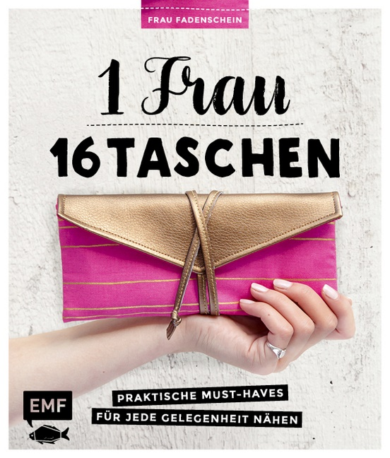 Frau Fadenschei, Claudia Günther - 1 Frau - 16 Taschen - Praktische Must-Haves für jede Gelegenheit nähen