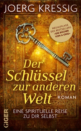 Joerg Kressig - Der Schlüssel zur anderen Welt - Eine spirituelle Reise zu dir selbst. Roman