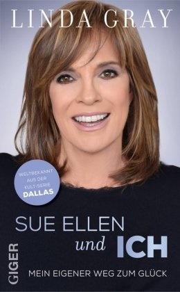 Linda Gray - Sue Ellen und ICH - Mein eigener Weg zum Glück