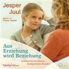 Jesper Juul, Claus Vester - Aus Erziehung wird Beziehung, 4 Audio-CDs (Hörbuch)