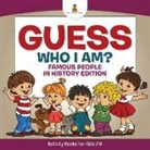 Baby, Baby Professor - Guess Who I Am? Famous People In History Edition Activity Books For Kids 7-9