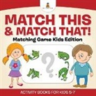 Baby, Baby Professor - Match This & Match That! Matching Game Kids Edition Activity Books For Kids 5-7
