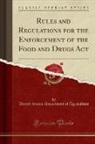 United States Department Of Agriculture - Rules and Regulations for the Enforcement of the Food and Drugs Act (Classic Reprint)