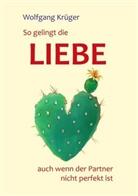 Wolfgang Krüger - So gelingt die Liebe - auch wenn der Partner nicht perfekt ist