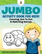 Baby, Baby Professor - Jumbo Activity Book for Kids! Coloring, Dot To Dot & Matching Games   Bye Bye Boredom! Vol 1