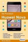 Rainer Gievers - Das Praxisbuch Huawei Nova - Handbuch für Einsteiger