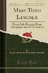 Lincoln Financial Foundation Collection - Mary Todd Lincoln: Home Life; Excerpts from Newspapers and Other Sources (Classic Reprint)
