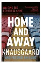 Fredrik Ekelund, Karl Ove Knausgaard, Karl Ove Knausgard, Karl O. Knausgård, Karl Ove Knausgård - Home and Away