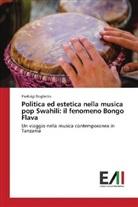 Pierluigi Doglietto - Politica ed estetica nella musica pop Swahili: il fenomeno Bongo Flava