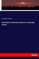 Alexandre Dumas - Die Cabane und die Sennhütte von Alexander Dumas