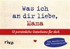 Alexandra Reinwarth - Was ich an dir liebe, Mama  - 12 persönliche Gutscheine für dich