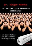 Jürgen Mannke, Jürgen (Dr.) Mannke - Im Land der verschwiegenen Wahrheiten