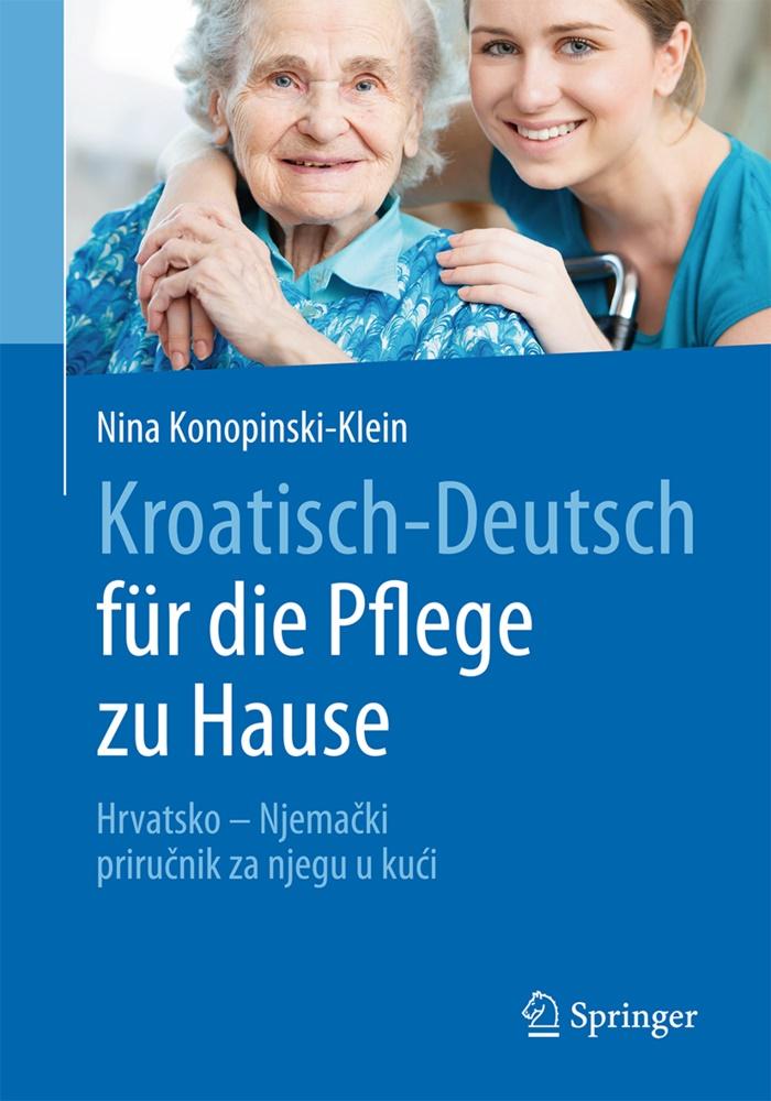 Nina Konopinski-Klein - Kroatisch - Deutsch für die Pflege zu Hause - Hrvatsko - Njemacki - prirucnik za njegu u kuci