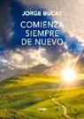 Jorge Bucay - Comienza Siempre de Nuevo