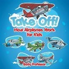 Baby, Baby Professor - Take Off! How Aeroplanes Work for Kids