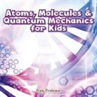 Baby, Baby Professor - Atoms, Molecules & Quantum Mechanics for Kids