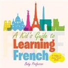 Baby, Baby Professor - A Kid's Guide to Learning French   A Children's Learn French Books