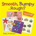 Baby, Baby Professor - Smooth, Bumpy or Rough?   Sense & Sensation Books for Kids