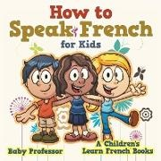 Baby,  Baby Professor - How to Speak French for Kids | A Children's Learn French Books