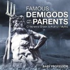 Baby, Baby Professor - Famous Demigods and Their Parents- Children's Greek & Roman Myths