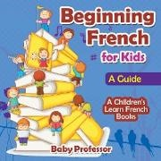 Baby,  Baby Professor - Beginning French for Kids - A Guide | A Children's Learn French Books