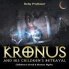 Baby, Baby Professor - Kronus and His Children's Betrayal- Children's Greek & Roman Myths