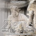 Baby, Baby Professor - Zeus and His Brothers- Children's Greek & Roman Myths