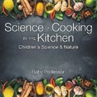 Baby, Baby Professor - Science of Cooking in the Kitchen   Children's Science & Nature