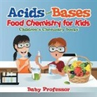Baby, Baby Professor - Acids and Bases - Food Chemistry for Kids | Children's Chemistry Books