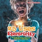 Baby, Baby Professor - 25 Uses of Electricity 4th Grade Electricity Kids Book Electricity & Electronics