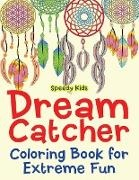 Speedy Kids - Dream Catcher Coloring Book for Extreme Fun