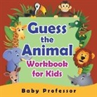Baby, Baby Professor - Guess the Animal Workbook for Kids
