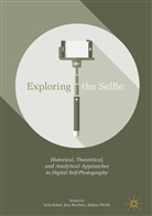 Julia Eckel, Julia Eckel, Jen Ruchatz, Jens Ruchatz, Sabine Wirth - Exploring the Selfie