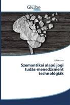 Kilián Imre - Szemantikai alapú jogi tudás-menedzsment technológiák