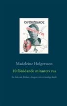 Madeleine Holgersson - 10 förödande minuters rus