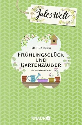 Marina Boos - Jules Welt - Frühlingsglück und Gartenzauber - Ein Kreativ-Roman