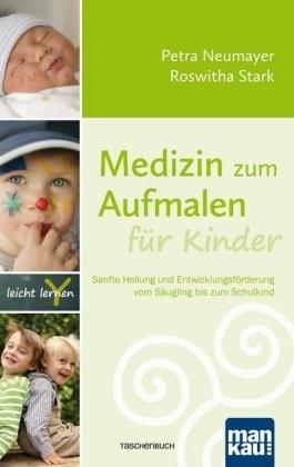 Petr Neumayer, Petra Neumayer, Roswitha Stark - Medizin zum Aufmalen für Kinder - Sanfte Heilung und Entwicklungsförderung vom Säugling bis zum Schulkind