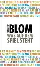 Philipp Blom - Was auf dem Spiel steht