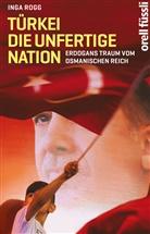 Inga Rogg - Türkei, die unfertige Nation