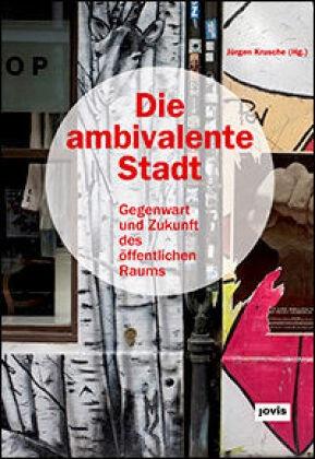 Jürge Krusche, Jürgen Krusche - Die ambivalente Stadt - Gegenwart und Zukunft des öffentlichen Raums