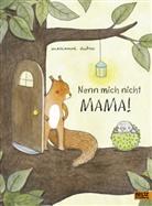Marianne Dubuc, Marianne Dubuc, Julia Süßbrich - Nenn mich nicht Mama!