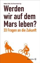 Matthia Kafka, Matthias Kafka, Pennerstorfer, Paul Pennerstorfer - Werden wir auf dem Mars leben?