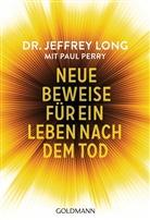 Jeffre Long, Jeffrey Long, Paul Perry - Neue Beweise für ein Leben nach dem Tod