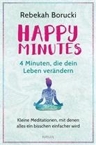 Rebekah Borucki - Happy Minutes - 4 Minuten, die dein Leben verändern