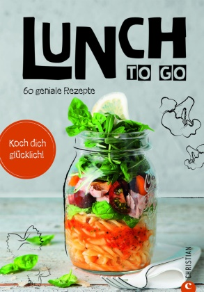Koch dich glücklich: Lunch to go - 60 geniale Rezepte