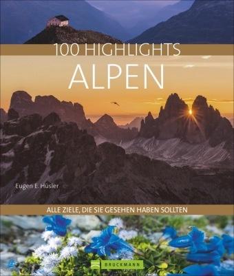 Eugen E Hüsler, Eugen E. Hüsler, Manfred Kostner, Iris Kürschner, Bernd Ritschel - 100 Highlights Alpen - Alle Ziele, die Sie gesehen haben sollten