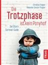 Alexander Smutni-Tropper, Christin Tropper, Christina Tropper - Die Trotzphase ist kein Ponyhof