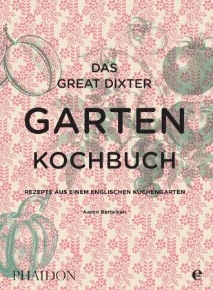 Aaron Bertelsen - Das Great Dixter Gartenkochbuch - Rezepte aus einem englischen Küchengarten