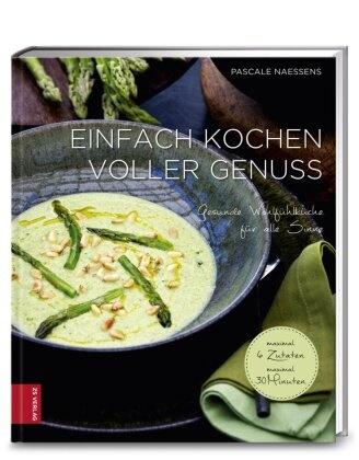 Pascale Naessens - Einfach kochen voller Genuss - Gesunde Wohlfühlküche für alle Sinne. maximal 6 Zutaten, maximal 30 Minuten