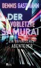 Dennis Gastmann - Der vorletzte Samurai